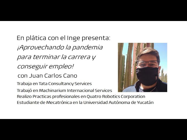 En plática con el Inge: ¡Aprovechando la pandemia para terminar la carrera y conseguir empleo!
