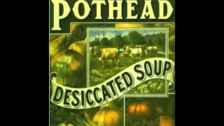 Pothead - Desiccated Soup
