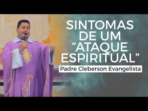 """Padre Cleberson - Sintomas de um """"Ataque Espiritual"""""""
