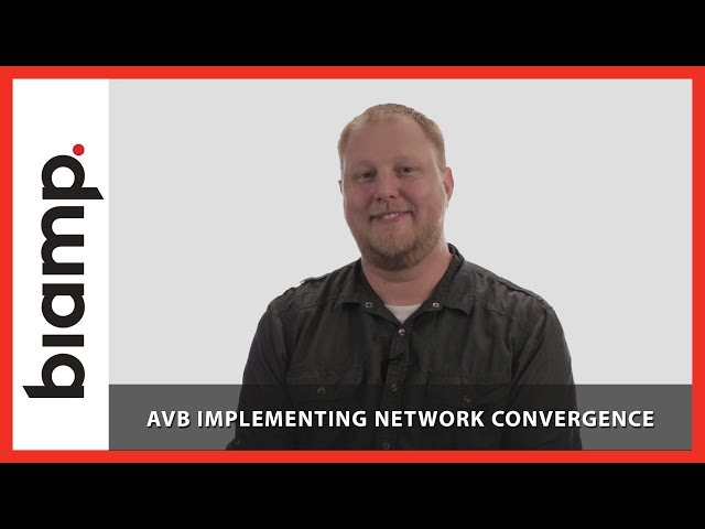 Biamp:  AVB Series – Implementing Network Convergence (Part 7)