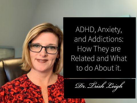 ADHD, Anxiety, and Addictions: How They are Related and What to do About it.