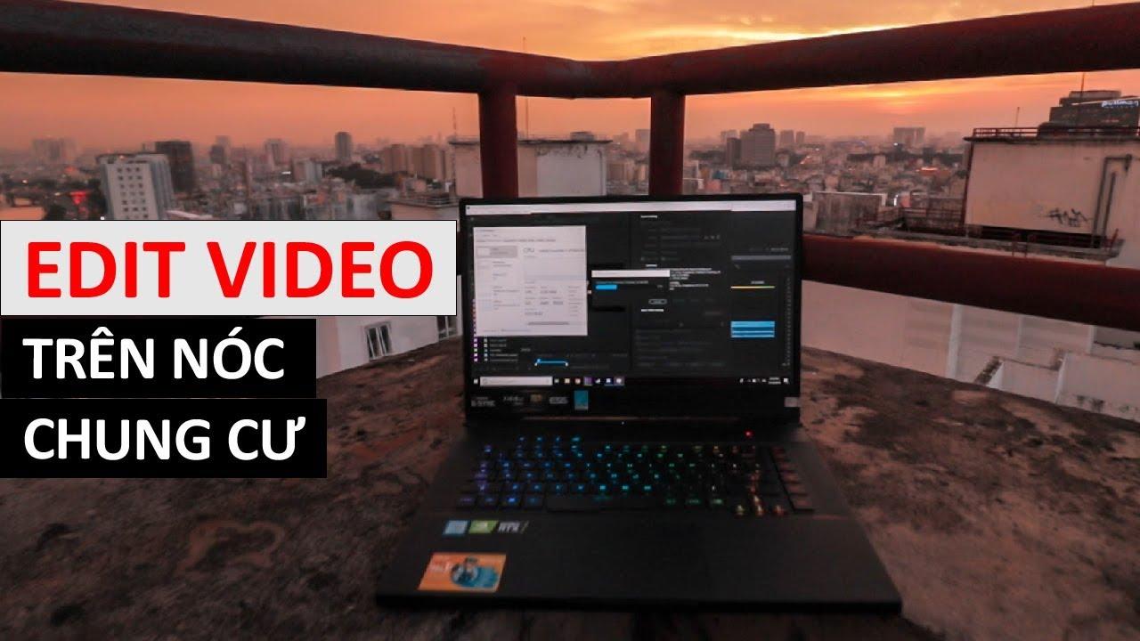Edit Video Trên Nóc Chung Cư | Asus ROG Zephyrus GX502G Unboxing