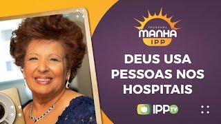 Deus usa pessoas nos Hospitais   Manhã IPP   Eleny Vassão