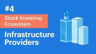 Infrastructure Providers | Video 4 of Stock Investing Ecosystem Series | Stock Market Basics