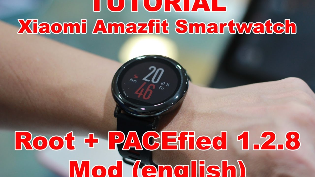 Root + PACEfied Xiaomi AmazFit 1 2 8 MOD (english)