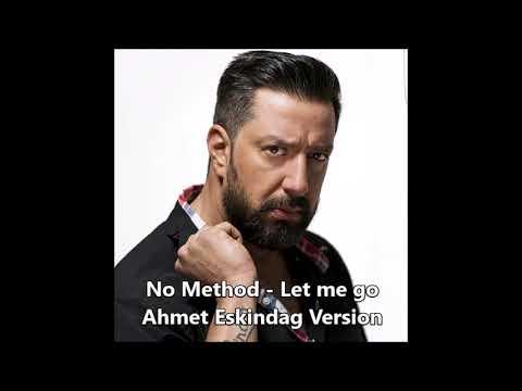 No Method  Let Me GO Remix - Ahmet Eskindag Version