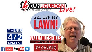 GET OFF MY LAWN! - Dan Jourdan LIVE!  Valuable Skills From YouTubers:  With Special Guests Feldspar!