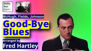 Fred Hartley (arr:) Good-Bye Blues (McHugh, Fields, Johnson)