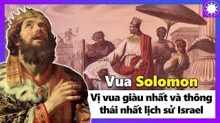 Vua Solomon - Vị Vua Giàu Nhất Và Thông Thái Nhất Lịch Sử Israel