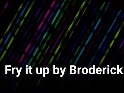 (NEW SONG)Fry it up -Broderick (LIKE AND SUBSCRIBE