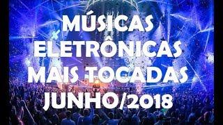 Gambar cover MÚSICAS ELETRÔNICAS MAIS TOCADAS JUNHO/2018