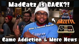 Videogame Addiction Is a Disease & Madcatz Is BACK?! - Game Away Gazette