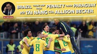 BRAZIL VƯỢT QUA PARAGUAY SAU LOẠT LUÂN LƯU BỞI TÀI NĂNG CỦA ALLISON