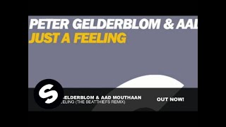Peter Gelderblom & Aad Mouthaan - Just A Feeling (The BeatThiefs Remix)