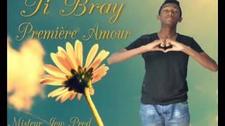Ti Bray Premiere Amour By Misteur Jow Prod 2015
