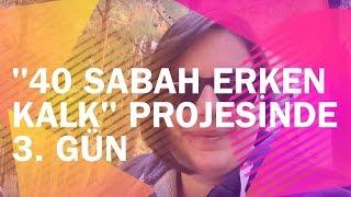 40 Sabah Erken Kalk Projesi | Berna Mutlu Aytekin