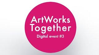 ArtWorks Together 2021 Digital Event #3 - Meet the Artists