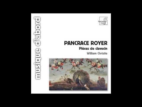 Pancrace Royer - Pièces de Clavecin (1746), William Christie
