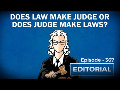 Editorial with Sujit Nair: Does Law Make Judge or Does Judge Make Laws?