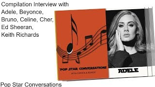 Compilation Interview - Adele, Beyonce, Bruno, Celine , Cher, Ed Sheeran, Keith Richards