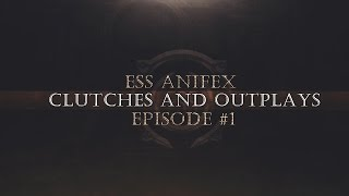 Ess Anifex - Clutches And Outplays - Episode #1