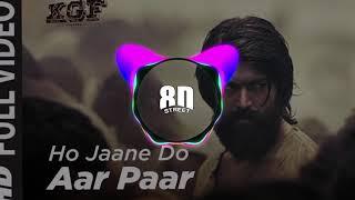 Full Video Song : Ho Jaane Do Aar Paar | KGF ( 8D Audio )