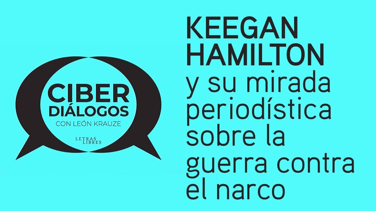 Keegan Hamilton y su mirada periodística sobre la guerra contra el narco