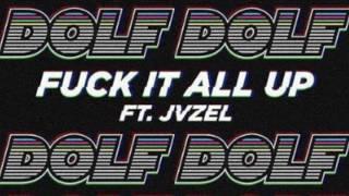 Fuck It All Up. - DOLF (ft. Jvzel)   Club Mix