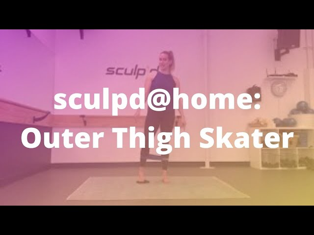 sculpd@home: Outer Thigh Skater
