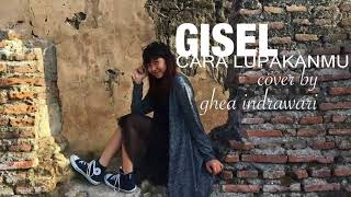 Ghea Indrawari - Cara Lupakanmu Cover Gisel 1 Hour Loop