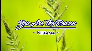 You Are The Reason - Ketama (KARAOKE VERSION)