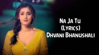 Na Ja Tu Full Song With Lyrics Dhvani Bhanushali | Tanishk Bagchi