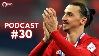 Official: ZLATAN IBRAHIMOVIC LEAVES Manchester United! FTD Podcast #30