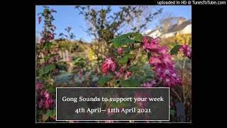 Gong Relaxation to support you during 4 April - 11th April 21