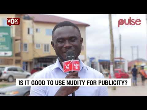 Is it advisable to use nudity to gain publicity? | Vox Pop