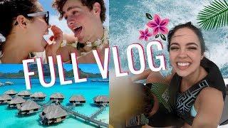BEST WEEK OF MY LIFE (full) Bora Bora Vlog!