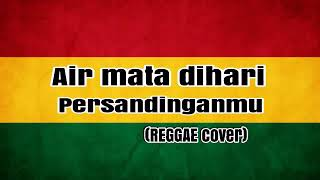 Download Air Mata Dihari Persandinganmu (REGGAE) cover