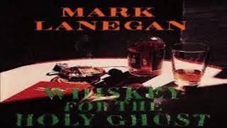 MARK LANEGAN ~ 'Whiskey For The Holy Ghost' (1993 Folk Rock/Alternative/Roots) 1080 HD.