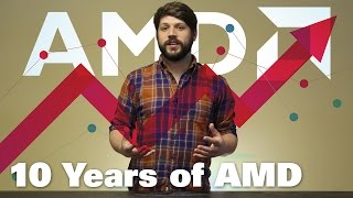 ten years of amd in hopes of zen