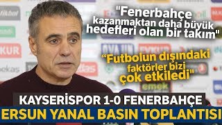Ersun Yanal Maç Sonu Basın Toplantısı | Kayserispor 1-0 Fenerbahçe
