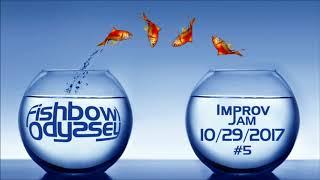 Fishbowl Odyssey - Improv Jam (2017/10/29) #5