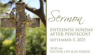 Sermon, 15th Sunday After Pentecost, Sunday, September  5, 2021
