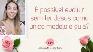 É possível evoluir sem ter Jesus como único modelo e guia?