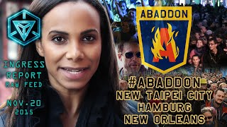 INGRESS REPORT - #Abaddon - New Taipei City, Hamburg, New Orleans - Raw Feed November 20 2015