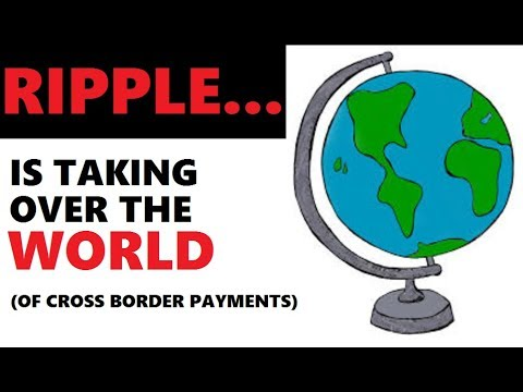 Ripple & XRP = Taking Over The World... Cross Border Payments