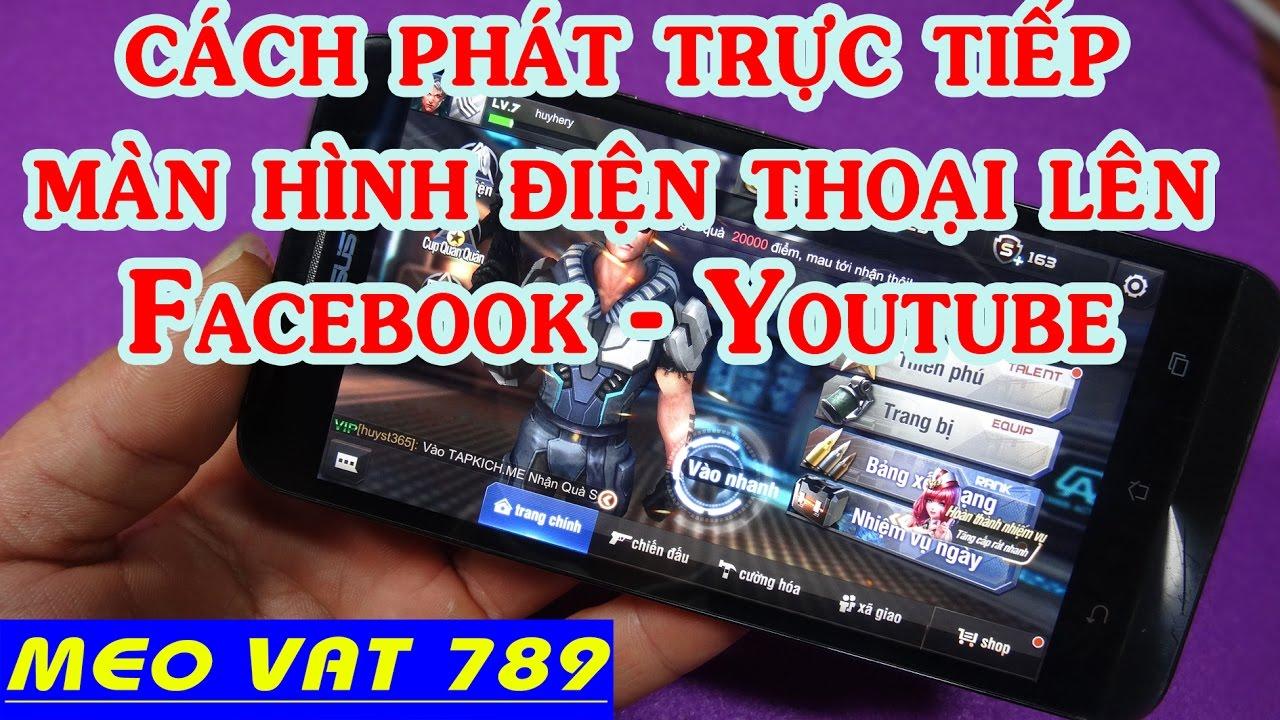Cách Live Stream màn hình ĐT lên facebook,youtube và cái kết - Live Stream on your phone screen Face