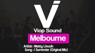 [ Melbourne ] Matty Lincoln - I Surrender (Original Mix) [ Viop Sound ]