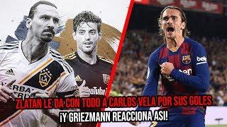 Zlatan le da con todo a Carlos Vela y sus goles ¡Y Griezmann reacciona así!