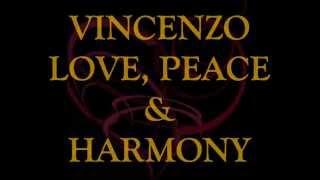 VINCENZO - LOVE, PEACE & HARMONY