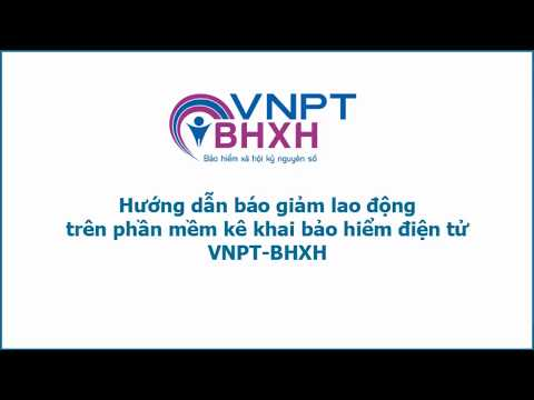 Hướng Dẫn Báo Giảm Lao động Trên Phần Mềm Kê Khai VNPT-BHXH